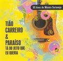 80 Anos de Música Sertaneja - Tá do Jeito Que Eu Queria/Tião Carreiro & Paraíso