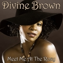 Meet Me At The Roxy/Divine Brown