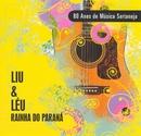 Rainha do Paraná - 80 Anos de Música Sertaneja/Liu & Léu