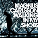 Walking In My Shoes/Magnus Carlsson