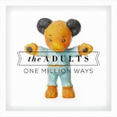 One Million Ways/The Adults