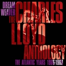 Dreamweaver - The Charles Lloyd Anthology: The Atlantic Years 1966-1969/Charles Lloyd