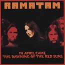 In April Came The Dawning Of The Red Suns/Ramatam