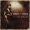 Rock On Rock - The Best Of Ile Kallio 1977 - 1993/Ile Kallio