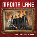 Let's Get Outta Here/Madina Lake