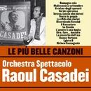 Le più belle canzoni dell'Orchestra Spettacolo Raoul Casadei/Orchestra Spettacolo Raoul Casadei
