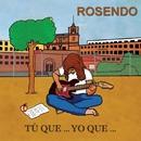 Tu que... yo que/Rosendo