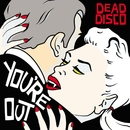You're Out (1 Track DMD)/Dead Disco