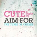 The Curse of Curves/Cute Is What We Aim For