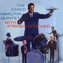 With Strings Attached/The Chico Hamilton Quintet