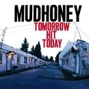 Tomorrow Hit Today/Mudhoney