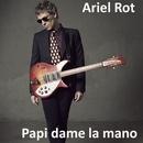 Papi dame la mano/Ariel Rot