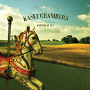 Nothing At All/Kasey Chambers