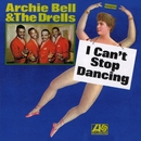 I Can't Stop Dancing/Archie Bell & The Drells