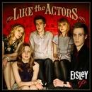 Like The Actors (EP)/Eisley