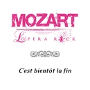 C'est bientôt la fin/Mozart Opera Rock