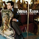 I'd Rather Be With You/Joshua Radin