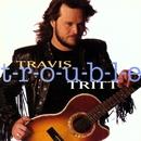 T-R-O-U-B-L-E/Travis Tritt