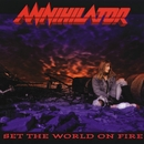 Set The World On Fire/Annihilator