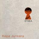 Etxea/Kepa Junkera