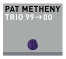 Trio 99-00/Pat Metheny Group