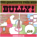 Bully!/The Quartette Trés Bien