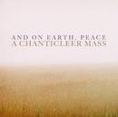 And On Earth, Peace: A Chanticleer Mass/Chanticleer