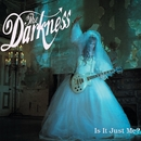 Is It Just Me?/The Darkness