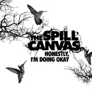 Honestly, I'm Doing Okay/The Spill Canvas