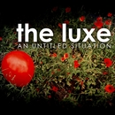 An Untitled Situation/The Luxe