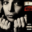Just A Million Dreams/Alan Vega