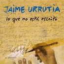 Lo que no esta escrito/Jaime Urrutia