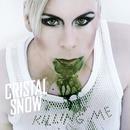 Killing Me/Cristal Snow