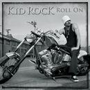Roll On (Full Version)/Kid Rock