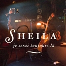 Je serai toujours là [Cabaret Sauvage 2006-2007]/Sheila