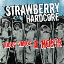 Todos vamos a morir/Strawberry Hardcore