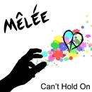 Can't Hold On/Mêlée