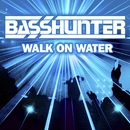 Walk On Water (Remixes)/Basshunter