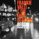 Beggin [Pilooski Re-edit]/Frankie Valli & The Four Seasons