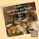 Jerúsalem : Matins for the Virgin of Guadalupe 1764 (DAW 50)/Chanticleer