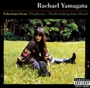 Selections From Elephants...Teeth Sinking Into Heart/RACHAEL YAMAGATA