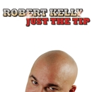 Just The Tip/Robert Kelly