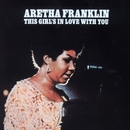 This Girl's in Love with You/Aretha Franklin