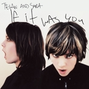 If It Was You/Tegan And Sara