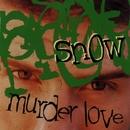 Murder Love/Snow