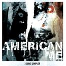 3 Song Sampl.er/American Me