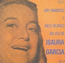 "Ary Barroso e Billy Blanco "" Na Voz de Isaura Garcia""/Isaura Garcia"