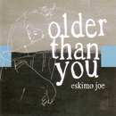 Older Than You/Eskimo Joe
