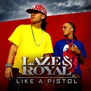Like A Pistol/Laze & Royal