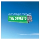 Everything Is Borrowed/The Streets